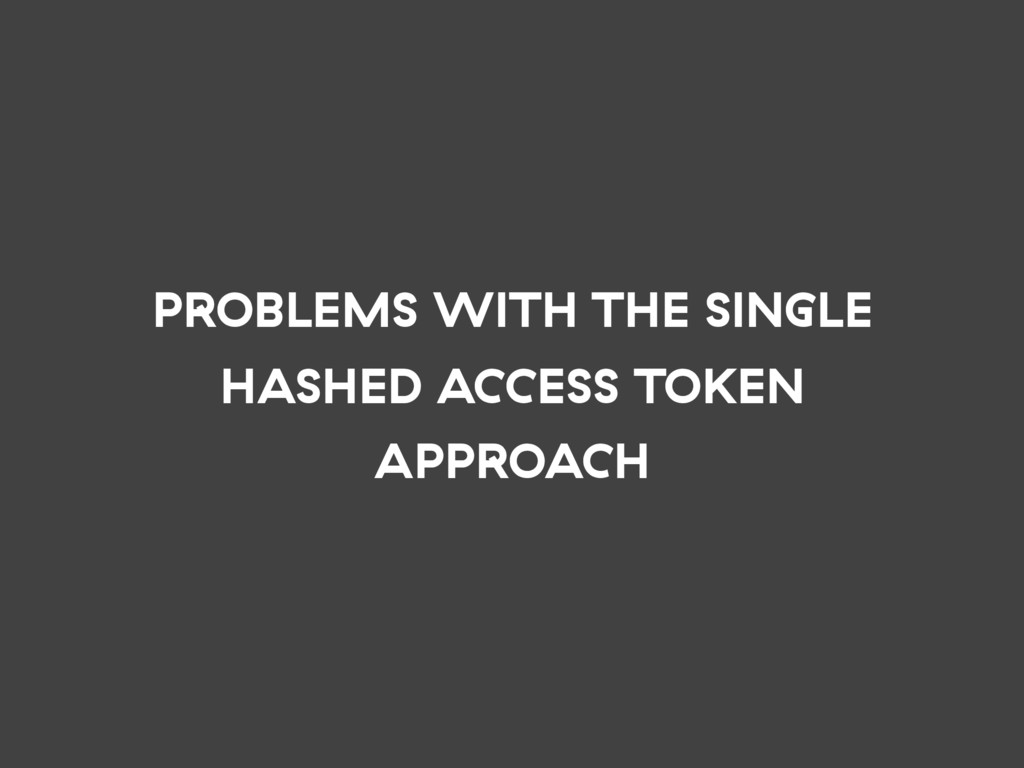 PROBLEMS WITH THE SINGLE HASHED ACCESS TOKEN AP...