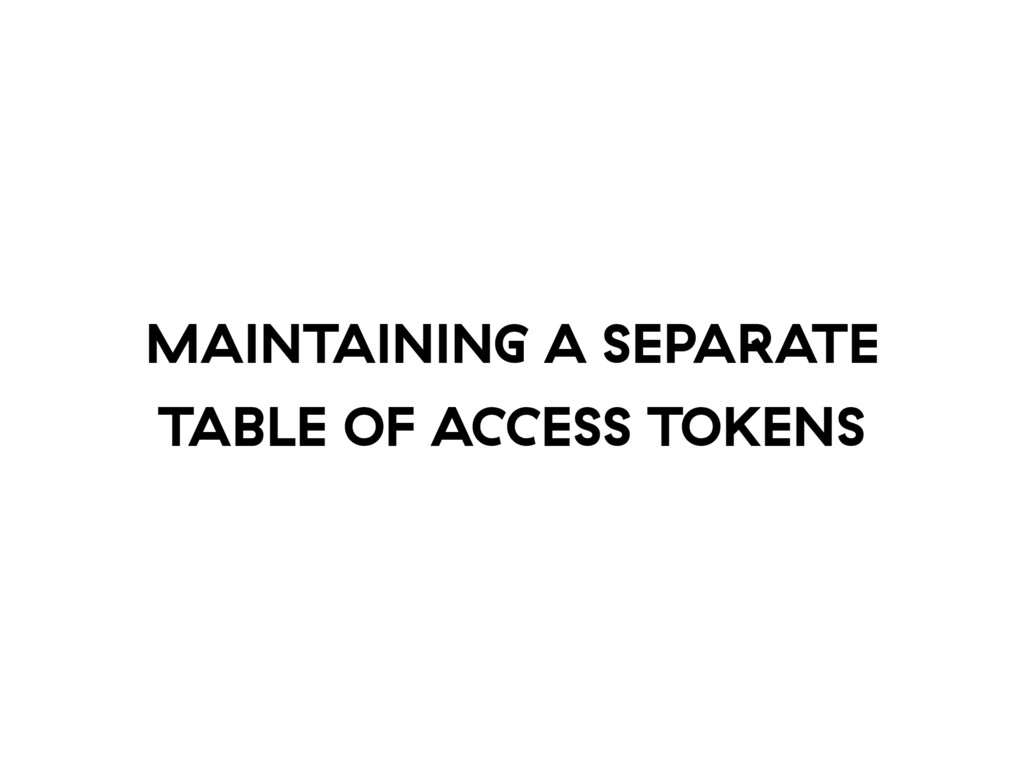 MAINTAINING A SEPARATE TABLE OF ACCESS TOKENS