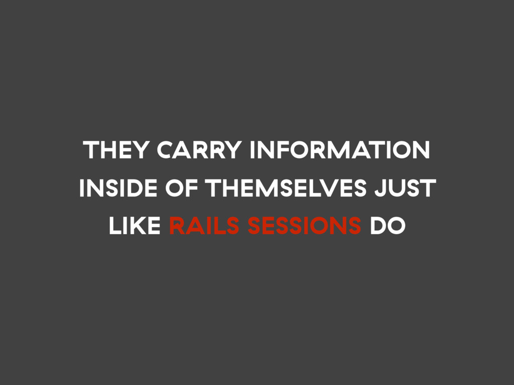 THEY CARRY INFORMATION INSIDE OF THEMSELVES JUS...