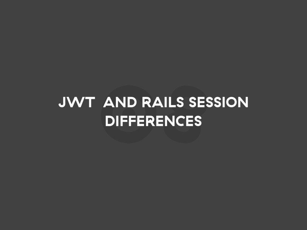 08 JWT AND RAILS SESSION DIFFERENCES