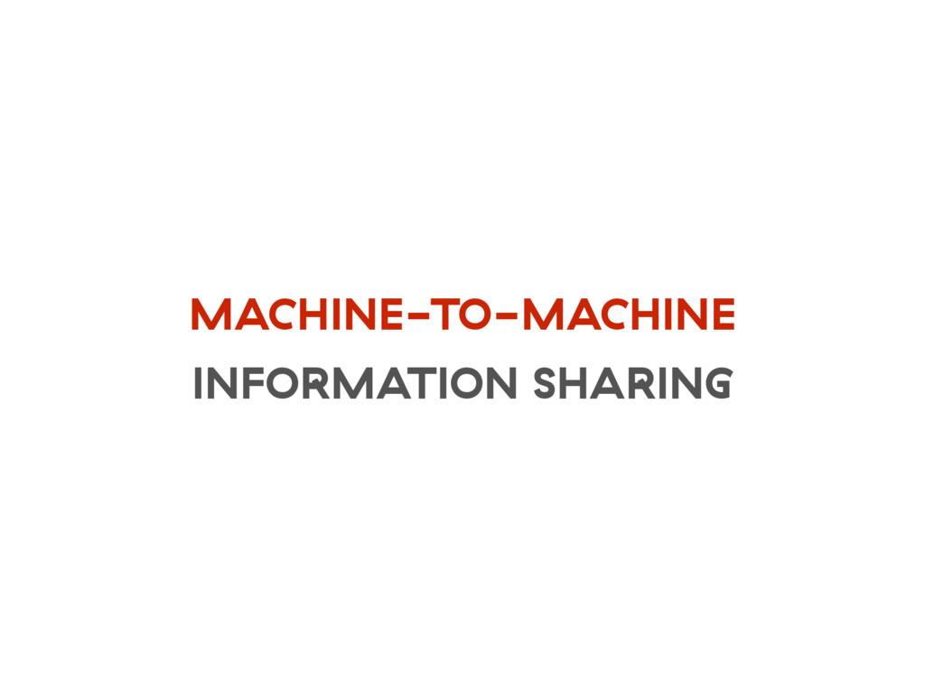 MACHINE-TO-MACHINE INFORMATION SHARING
