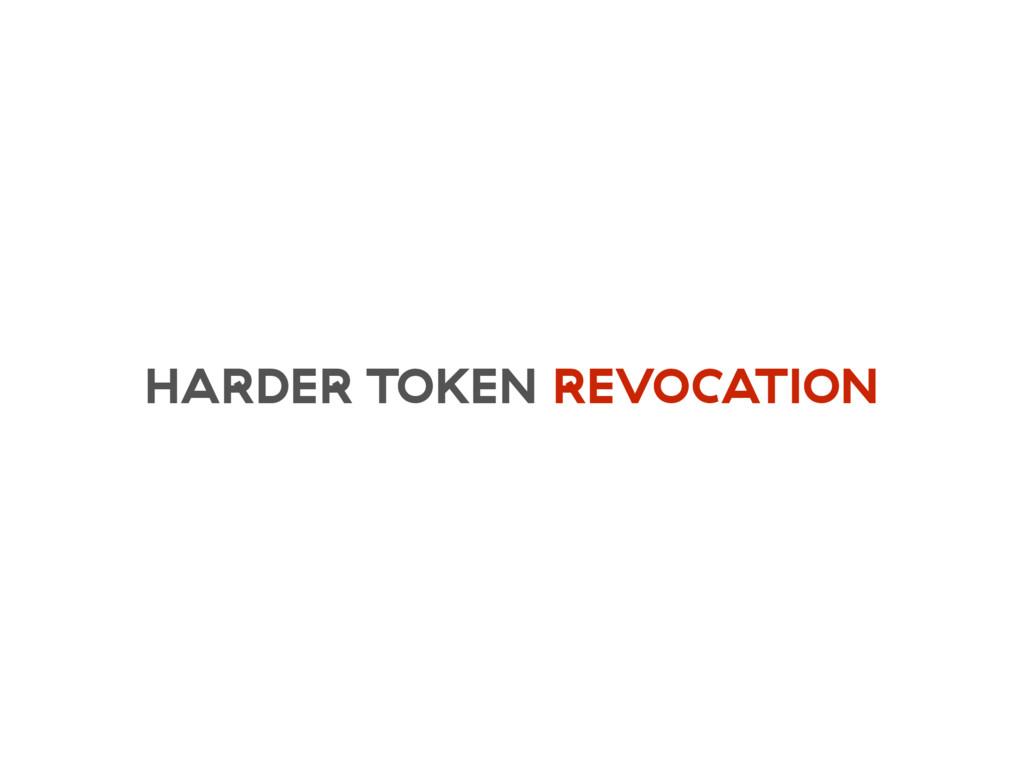 HARDER TOKEN REVOCATION