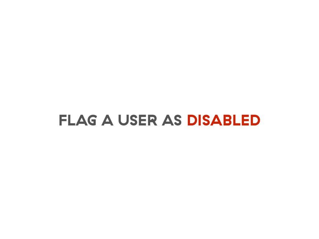 FLAG A USER AS DISABLED