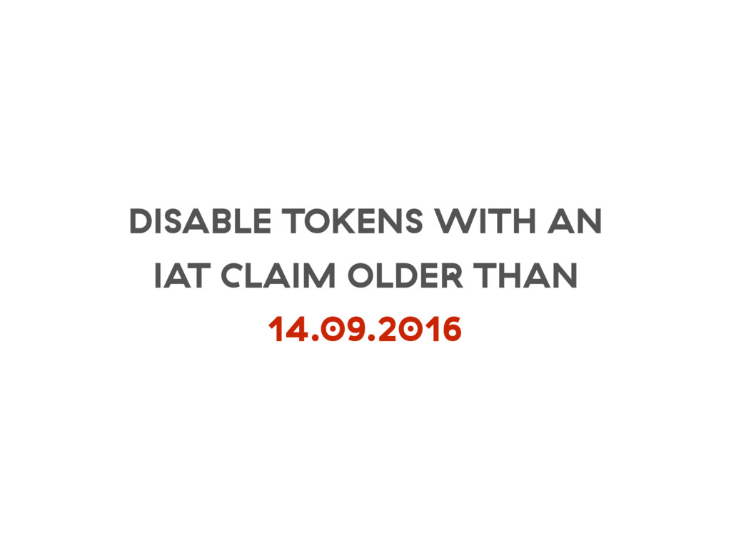 DISABLE TOKENS WITH AN IAT CLAIM OLDER THAN 14....