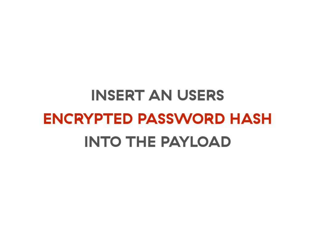 INSERT AN USERS ENCRYPTED PASSWORD HASH INTO TH...