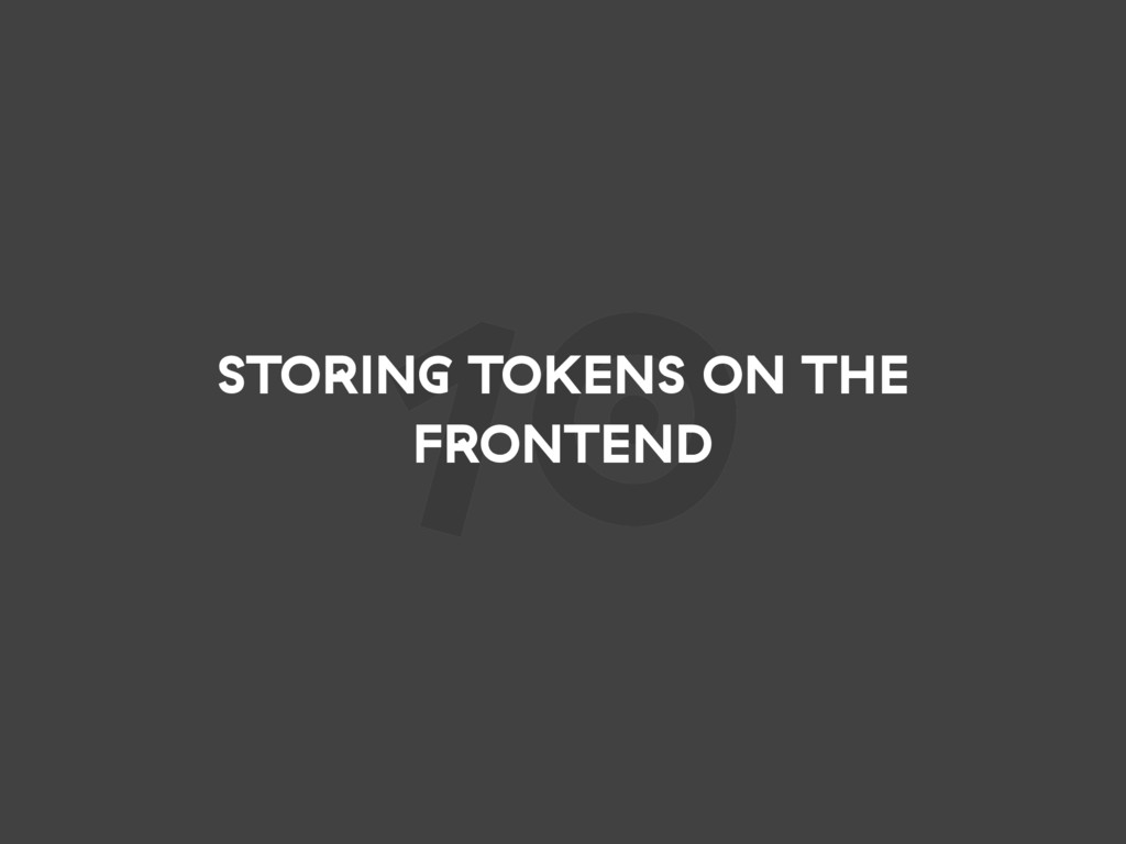 10 STORING TOKENS ON THE FRONTEND
