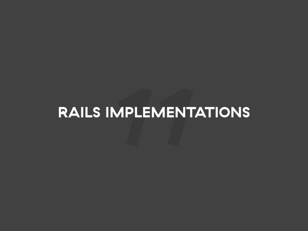 11 RAILS IMPLEMENTATIONS