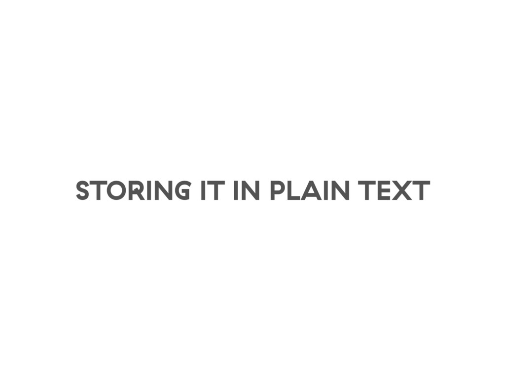 STORING IT IN PLAIN TEXT