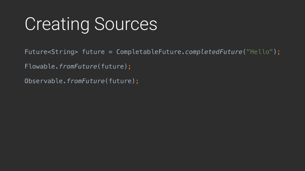 Creating Sources Future<String> future = Comple...