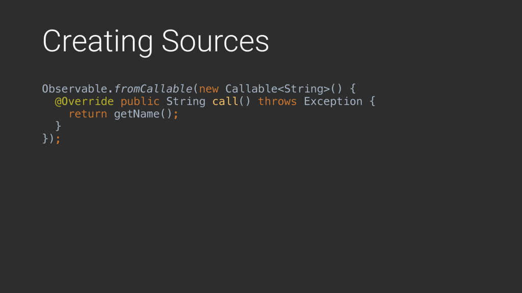 Creating Sources Observable.fromCallable(new Ca...