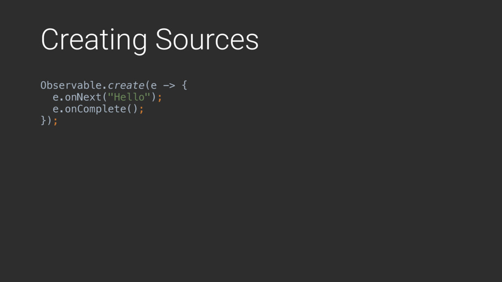 Creating Sources Observable.create(e -> {