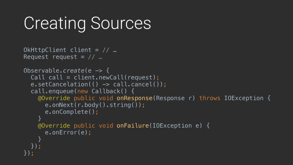 Creating Sources OkHttpClient client = // … Req...