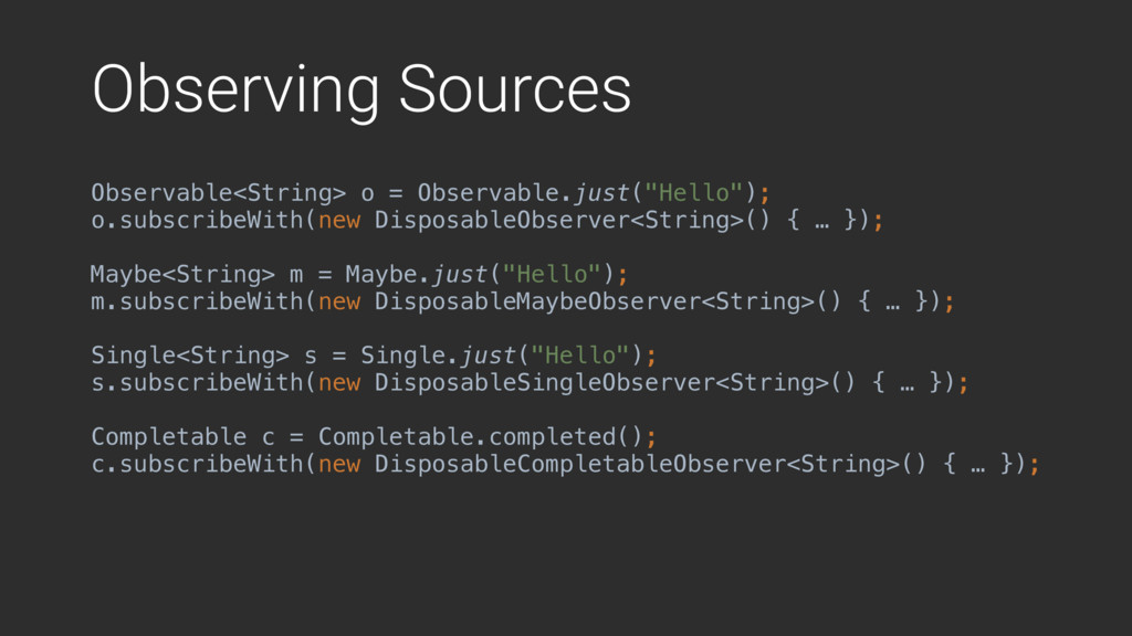Observing Sources Observable<String> o = Observ...