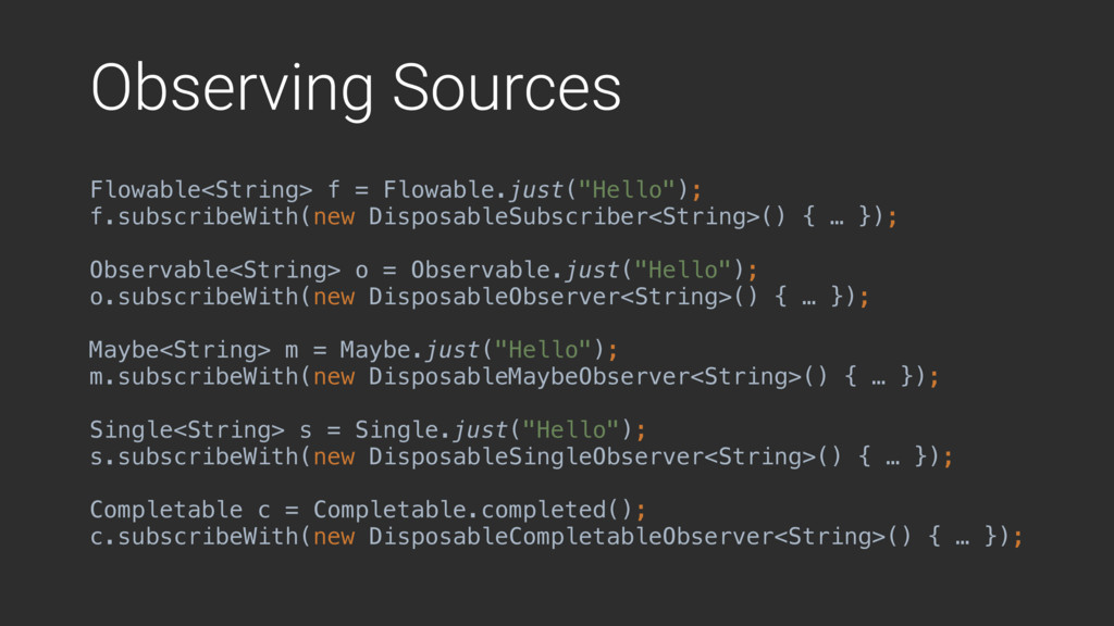 Observing Sources Flowable<String> f = Flowable...