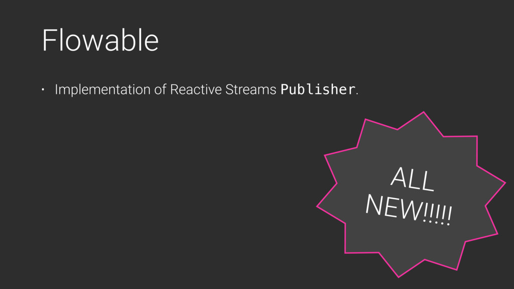 Flowable • Implementation of Reactive Streams P...