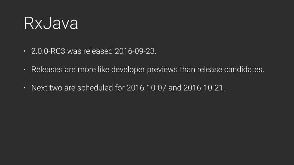 RxJava • 2.0.0-RC3 was released 2016-09-23. • R...