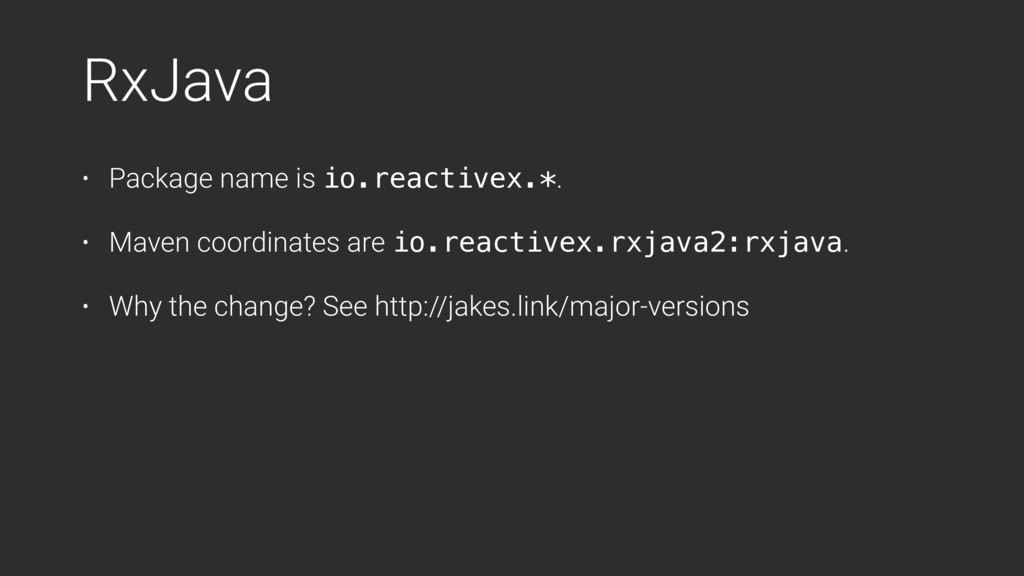 RxJava • Package name is io.reactivex.*. • Mave...