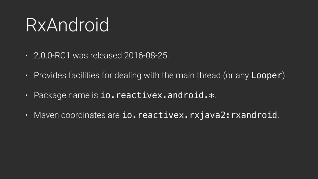 RxAndroid • 2.0.0-RC1 was released 2016-08-25. ...