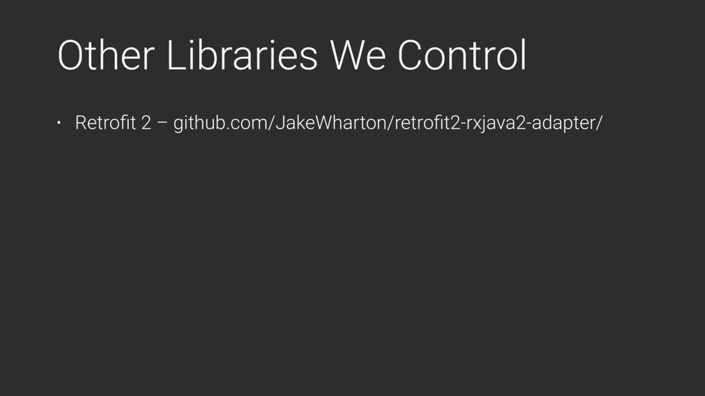 Other Libraries We Control • Retrofit 2 – github...