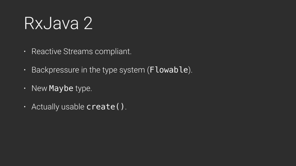 RxJava 2 • Reactive Streams compliant. • Backpr...