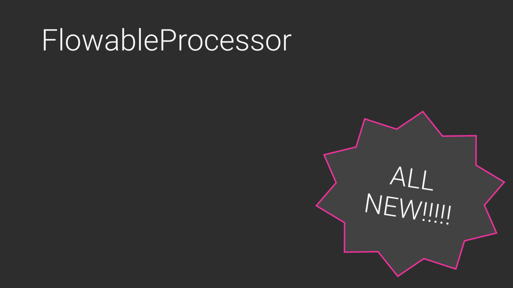 FlowableProcessor ALL NEW!!!!!