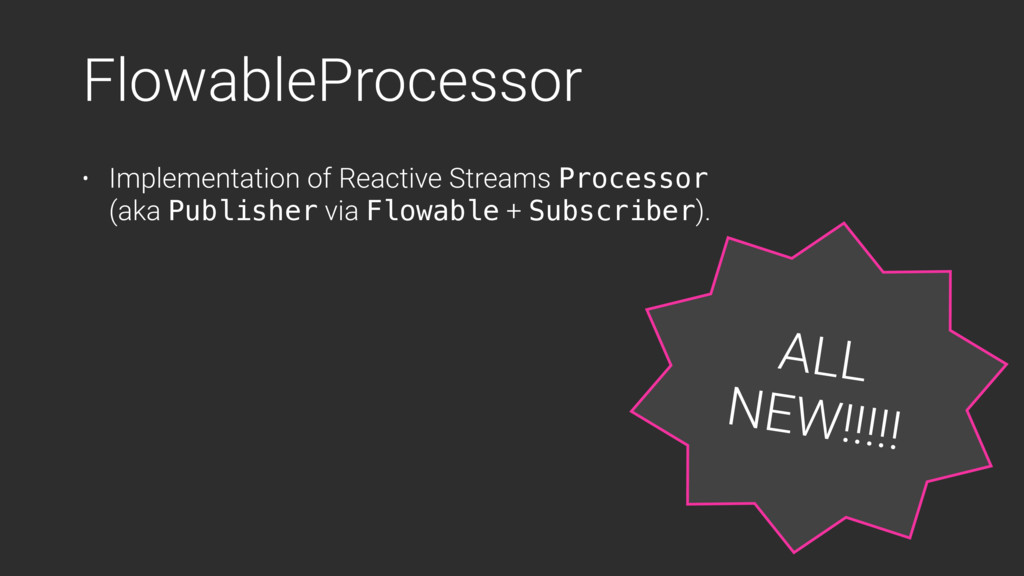 FlowableProcessor • Implementation of Reactive ...
