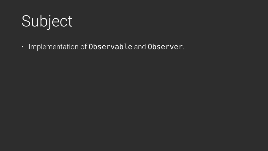 Subject • Implementation of Observable and Obse...