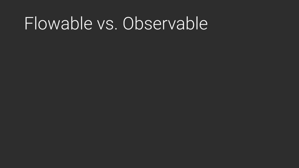 Flowable vs. Observable