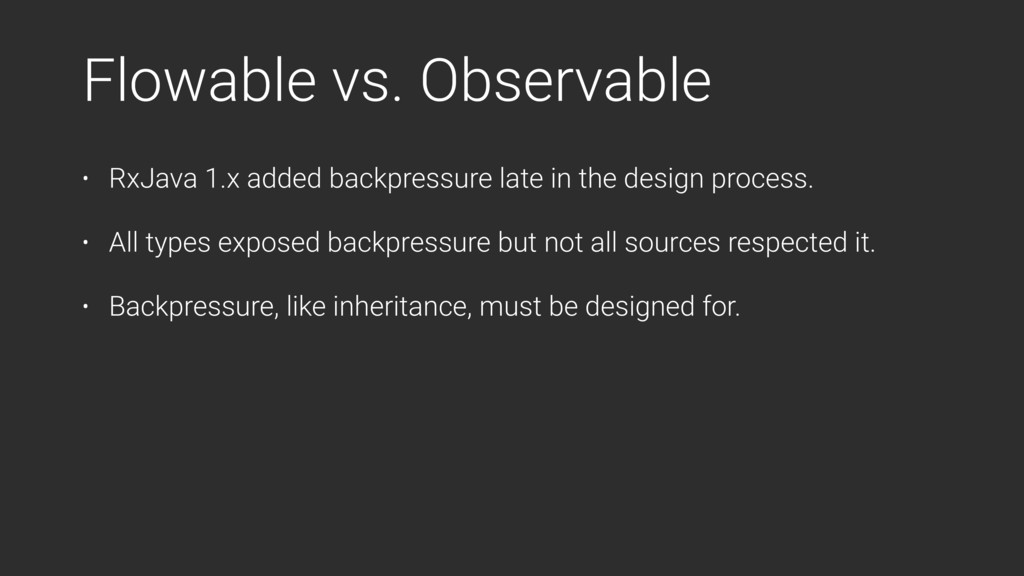 Flowable vs. Observable • RxJava 1.x added back...