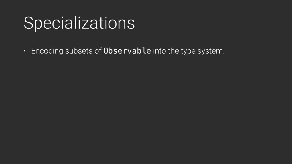 Specializations • Encoding subsets of Observabl...