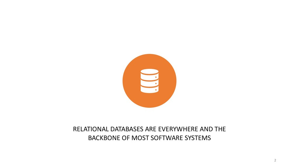 RELATIONAL DATABASES ARE EVERYWHERE AND THE BAC...