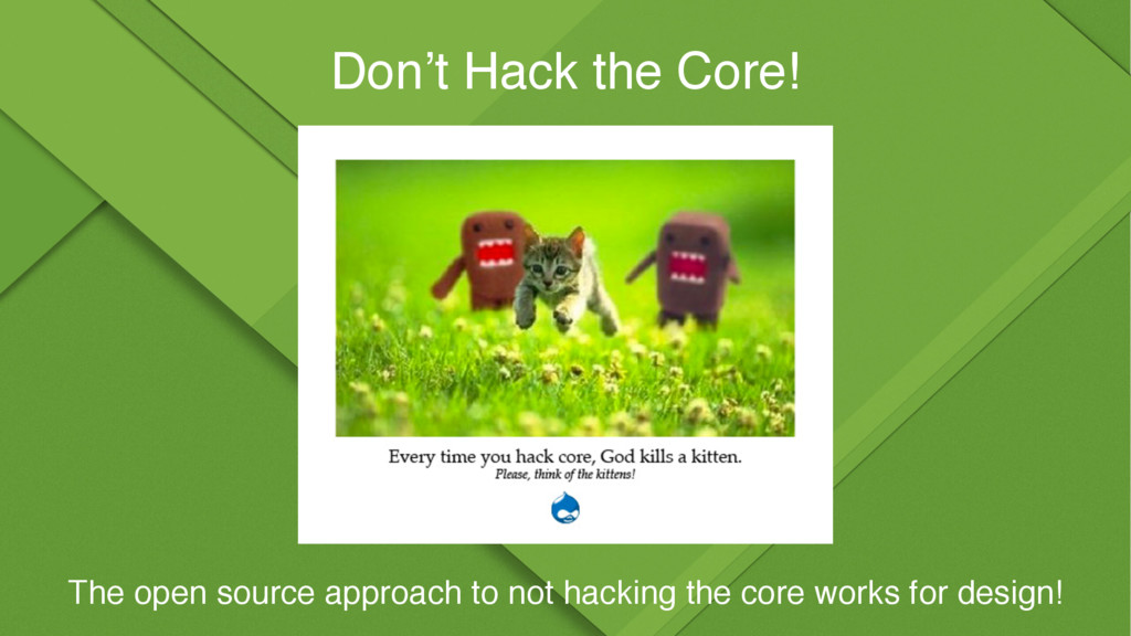 Don't Hack the Core! The open source approach t...