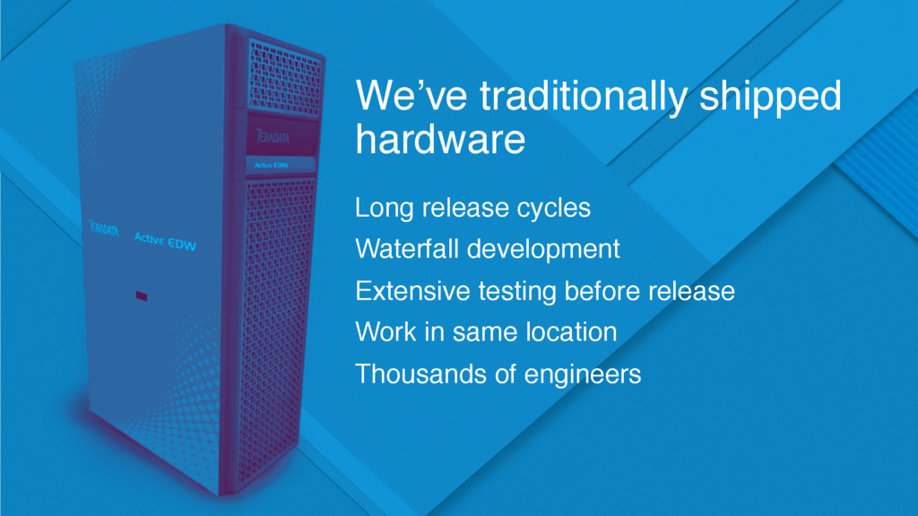 We've traditionally shipped hardware Long relea...