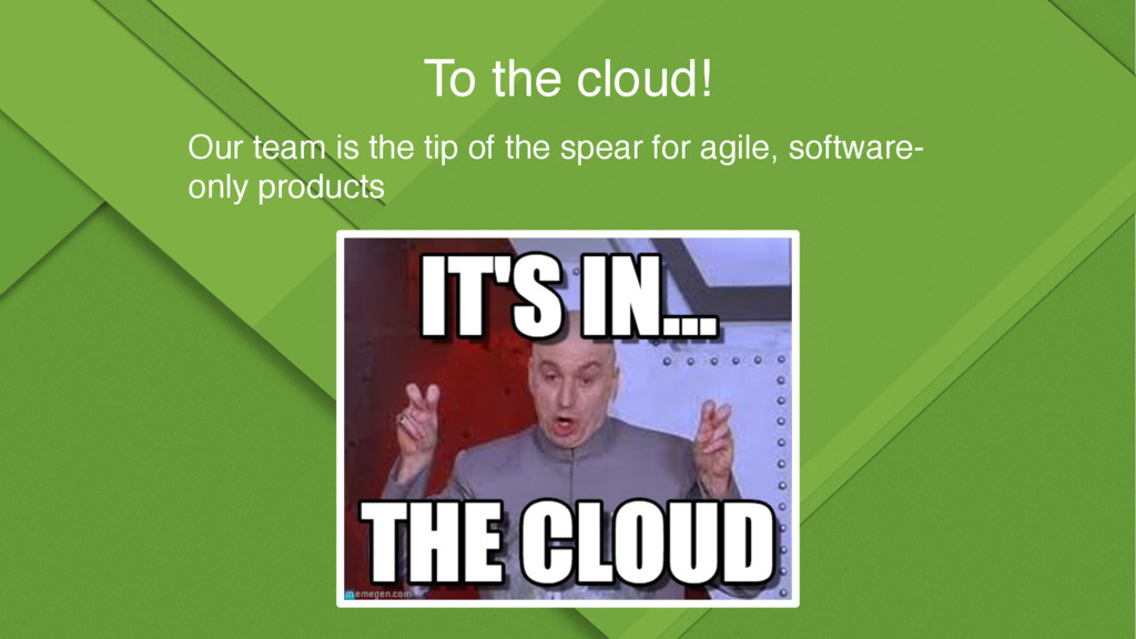 To the cloud! Our team is the tip of the spear ...