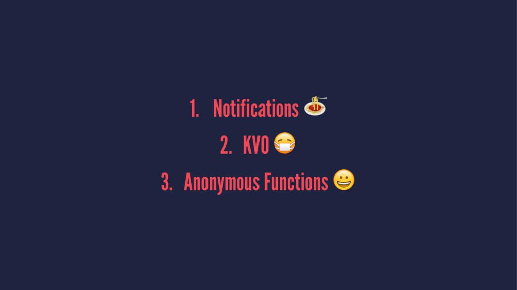 "1. Notifications ! 2. KVO "" 3. Anonymous Functi..."