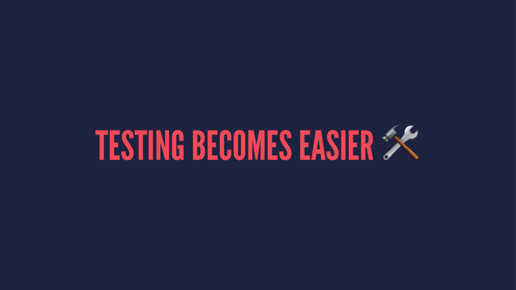 TESTING BECOMES EASIER !