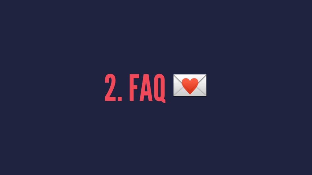 2. FAQ !