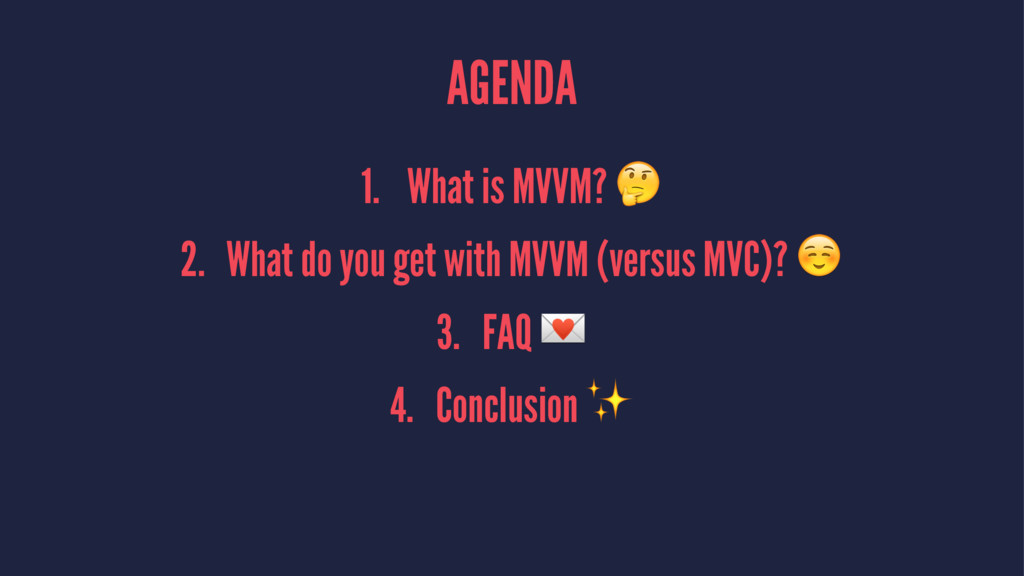 AGENDA 1. What is MVVM? ! 2. What do you get wi...