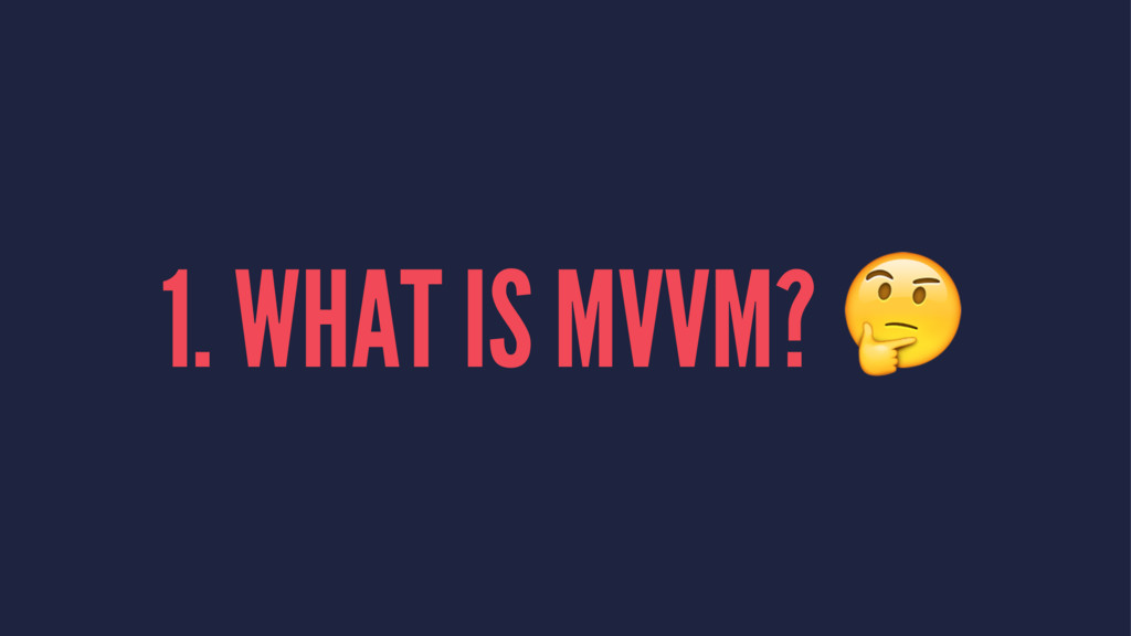 1. WHAT IS MVVM? !