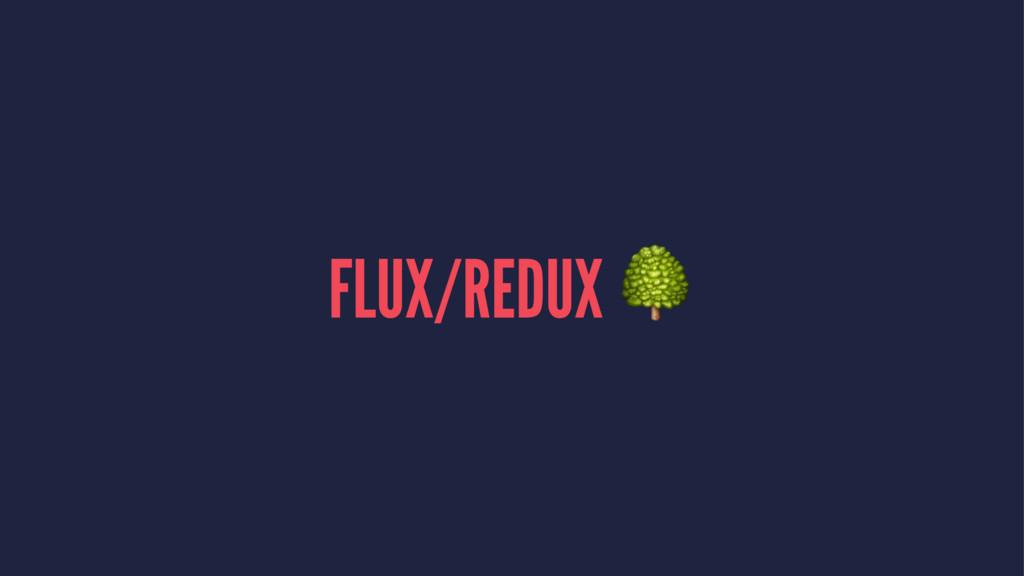 FLUX/REDUX !