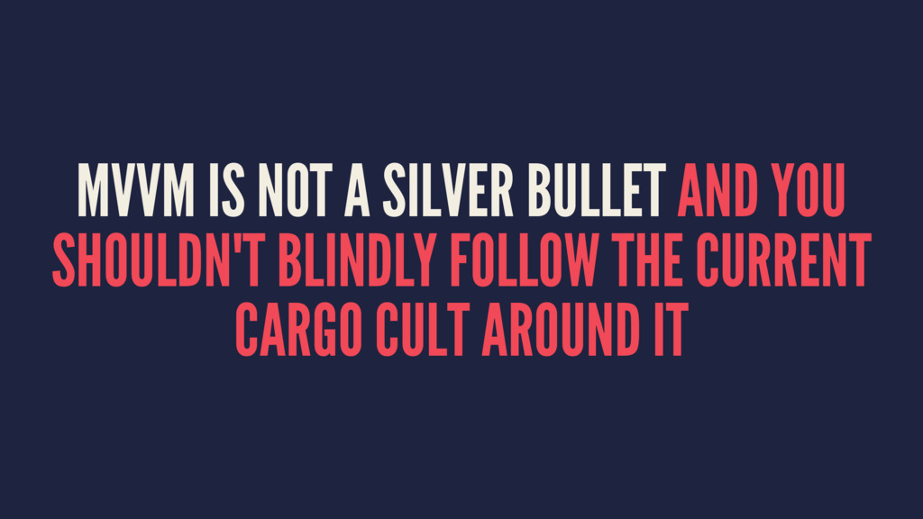 MVVM IS NOT A SILVER BULLET AND YOU SHOULDN'T B...