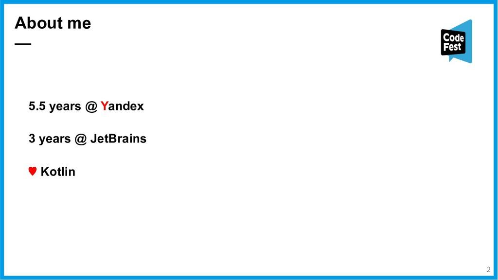 5.5 years @ Yandex 3 years @ JetBrains  Kotlin...