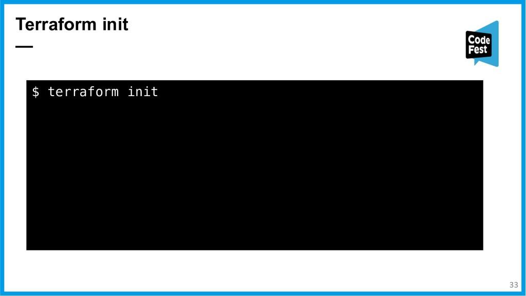 Terraform init — $ terraform init Initializing ...