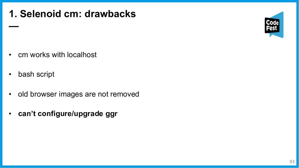 1. Selenoid cm: drawbacks — • cm works with loc...