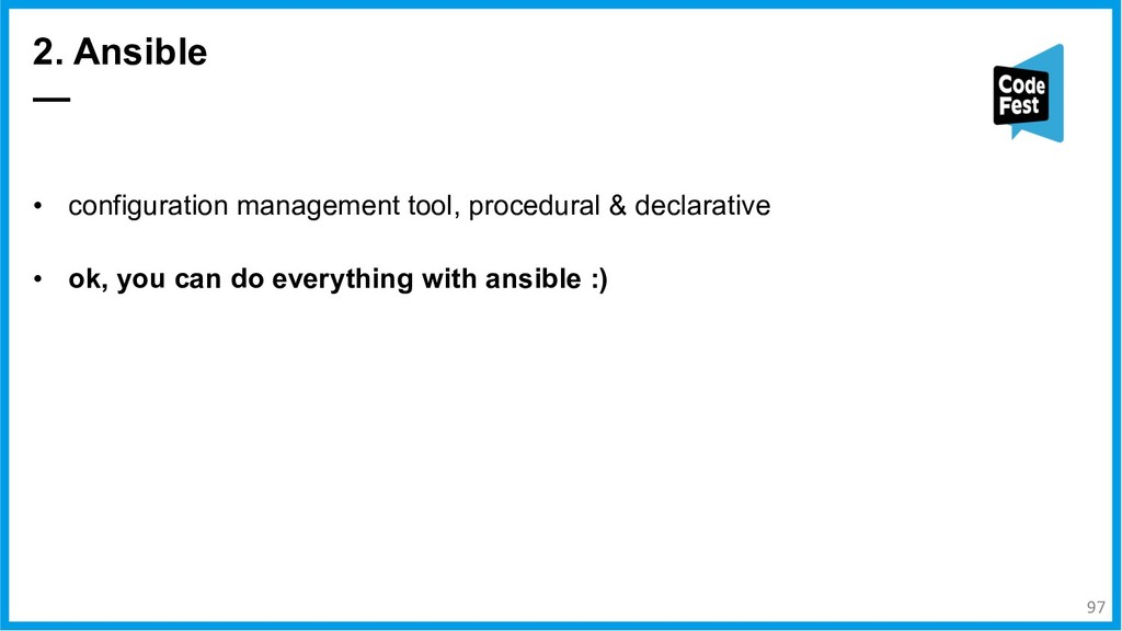 2. Ansible — 97 • configuration management tool...
