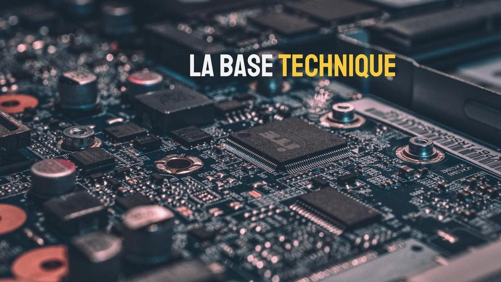 La base technique