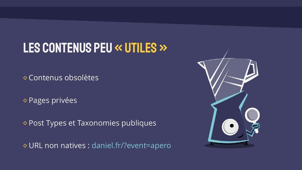 Les Contenus peu «utiles» Contenus obsolètes Pa...