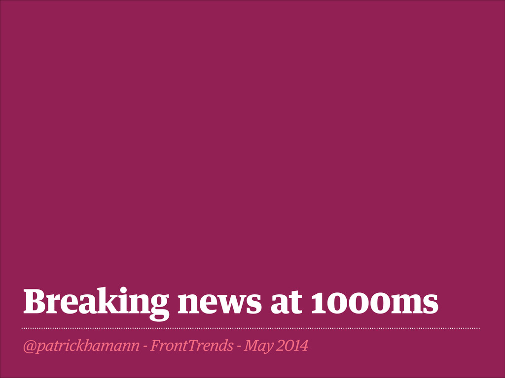 Breaking news at 1000ms @patrickhamann - FrontT...