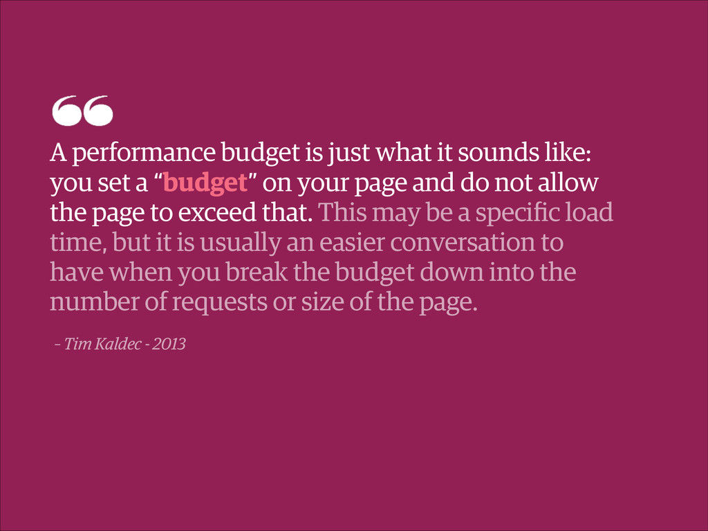 – Tim Kaldec - 2013 A performance budget is jus...