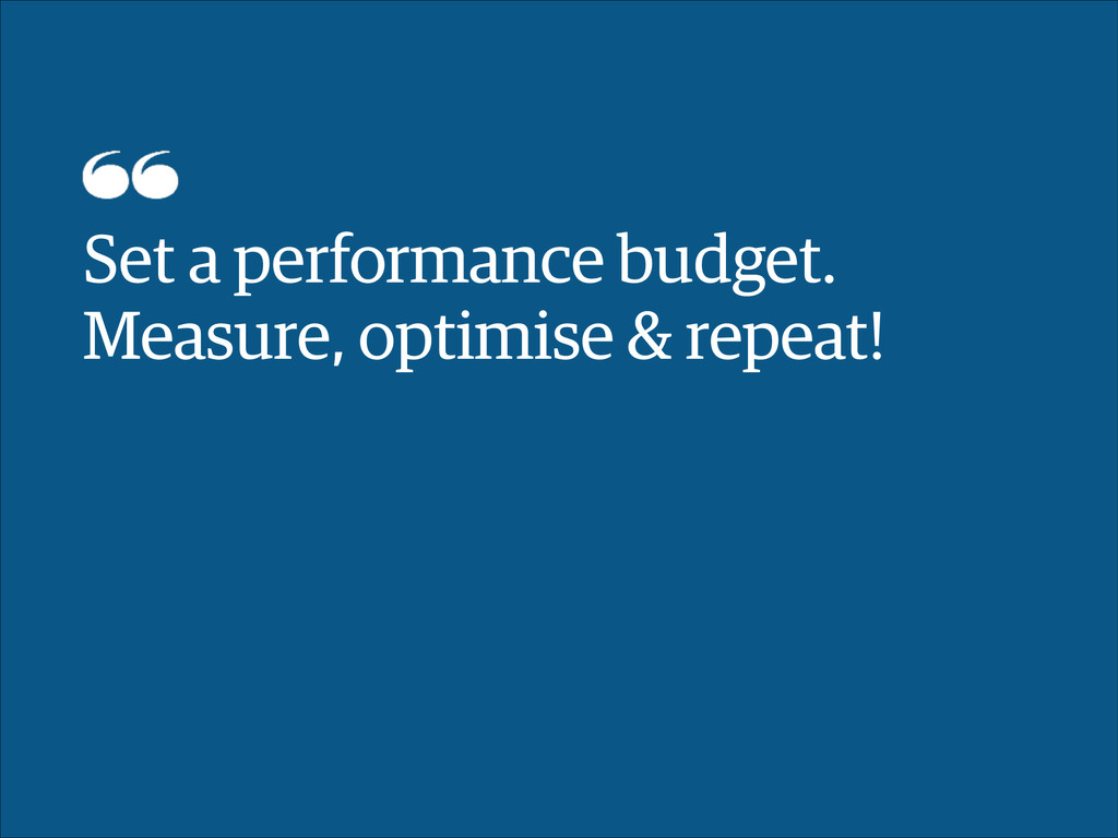 Set a performance budget. Measure, optimise & ...